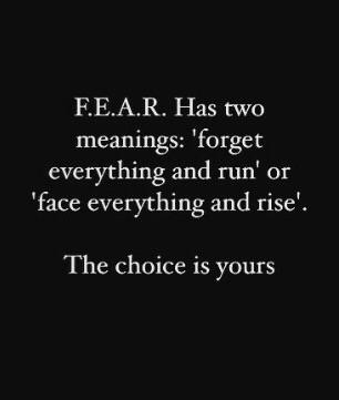 #FEAR has two meanings: forget everything and run or face everything and rise.