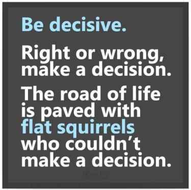 Be decisive.