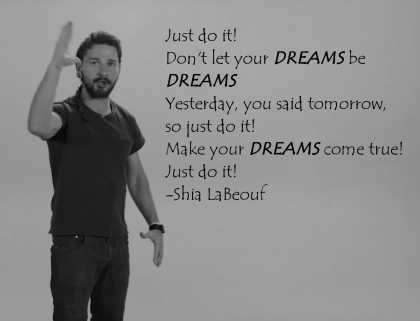 Just Do It! Don't Let Your Dreams Be Dreams!
