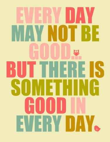 #TuesdayMotivation: Everyday may not be good... but there is something good in every day.