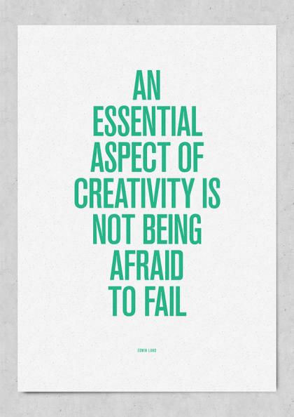 Do not be afraid to fail.